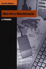 Multiple Regression : A Primer  - Allison, Paul D.