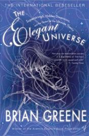 Elegant Universe : Superstrings, Hidden Dimensions and the Quest for the Ultimate Theory - Greene, Brian