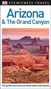 DK Eyewitness Travel Guide: Arizona & the Grand Canyon - DK,
