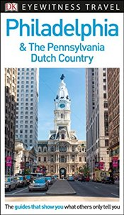 DK Eyewitness Travel Guide: Philadelphia & the Pennsylvania Dutch Country - DK,