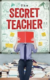 Secret Teacher : Dispatches from the Classroom - Anon,