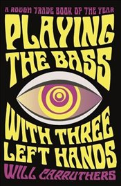 Playing the Bass with Three Left Hands - Carruthers, Will