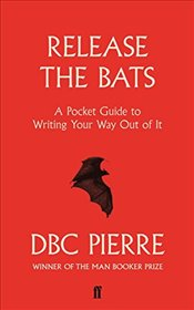 Release the Bats : A Pocket Guide to Writing Your Way Out Of It - Pierre, DBC