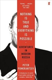 Nothing is True and Everything is Possible : Adventures in Modern Russia - Pomerantsev, Peter