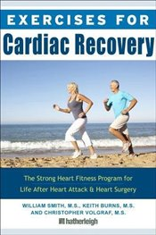 Exercises For Cardiac Recovery The Strong Heart Fitness Program For Life After Heart Attack & Heart  - Smith, William