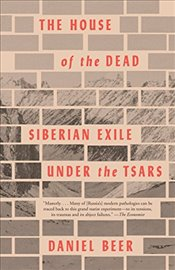 House of the Dead : Siberian Exile Under the Tsars - Beer, Daniel