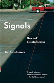Signals : New and Selected Stories   - Gautreaux, Tim