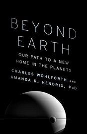 Beyond Earth : Our Path to a New Home in the Planets - Wohlforth, Charles