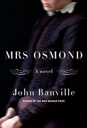 Mrs. Osmond : A novel - Banville, John