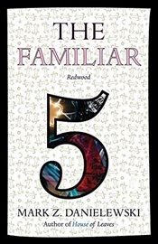 Familiar : Redwood : Volume 5 - Danielewski, Mark Z.