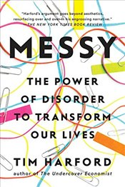 Messy : The Power of Disorder to Transform Our Lives - Harford, Tim