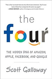 Four : The Hidden DNA of Amazon, Apple, Facebook, and Google - Galloway, Scott