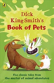 Dick King-Smith's Book of Pets : Five classic tales from the master of animal adventures - King Smith, Dick