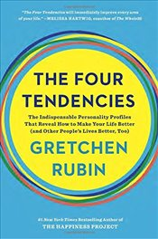 Four Tendencies: The Indispensable Personality Profiles That Reveal How to Make Your Life Better (an - Rubin, Gretchen
