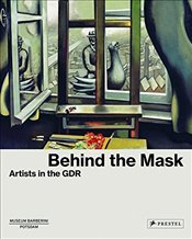 Behind the Mask : Artists in the GDR - Westheider, Ortrud