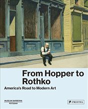 From Hopper to Rothko : Americas Road to Modern Art - Westheider, Ortrud