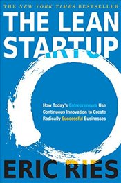 Lean Startup: How Todays Entrepreneurs Use Continuous Innovation to Create Radically Successful Bus - Ries, Eric