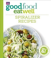 Good Food Eat Well : Spiralizer Recipes -