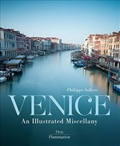 Venice : An Illustrated Miscellany - Sollers, Philippe
