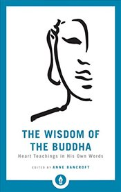 Wisdom of the Buddha: Heart Teachings in His Own Words (Shambhala Pocket Library) - Bancroft, Anne