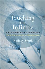 Touching the Infinite : A New Perspective on the Buddhas Four Foundations of Mindfulness - Smith, Rodney