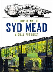 Movie Art of Syd Mead : Visual Futurist - Mead, Syd
