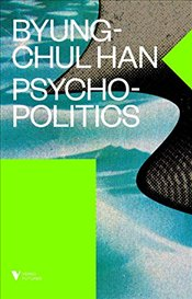 Psychopolitics : Neoliberalism and New Technologies of Power  - Han, Byung-Chul