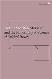 Marxism and the Philosophy of Science : A Critical History  - Sheehan, Helena