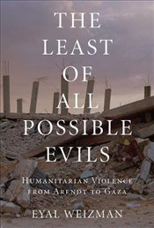 Least of All Possible Evils : A Short History of Humanitarian Violence - Weizman, Eyal