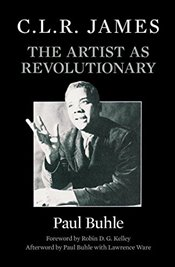 C.L.R. James : The Artist As Revolutionary - Buhle, Paul