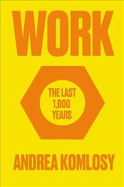 Work : The Last 1,000 Years - Komlosy, Andrea