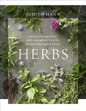 Herbs : Delicious Recipes and Growing Tips to Transform Your Food - Hann, Judith