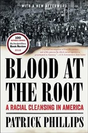 Blood at the Root: A Racial Cleansing in America - Phillips, Patrick