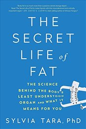 Secret Life of Fat: The Science Behind the Bodys Least Understood Organ and What It Means for You - Tara, Sylvia