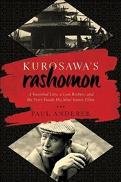 Kurosawas Rashomon: A Vanished City, a Lost Brother, and the Voice Inside His Iconic Films - Anderer, Paul