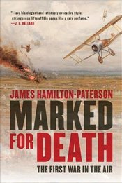 Marked for Death: The First War in the Air - Hamilton-paters, James