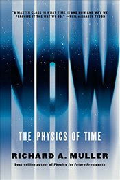 Now: The Physics of Time - Muller, Richard A.