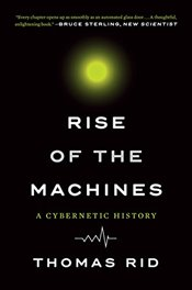 Rise of the Machines: A Cybernetic History - Rid, Thomas