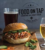 Food on Tap: Cooking with Craft Beer - Rice, Lori