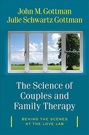 "Science of Couples and Family Therapy : Behind the Scenes at the ""Love Lab"" - Gottman, John M."