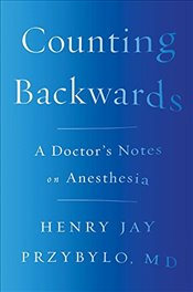 Counting Backwards: A Doctors Notes on Anesthesia - Przybylo, Henry Jay