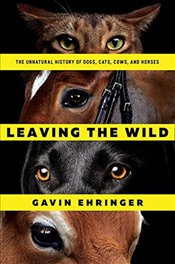 Coming to the Fire: Exploring Our Shared History with Dogs, Cats, Cows, and Horses - Ehringer, Gavin