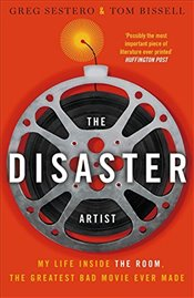 Disaster Artist: My Life Inside The Room, the Greatest Bad Movie Ever Made - Sestero, Greg
