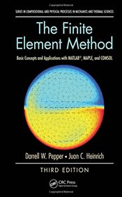 Finite Element Method: Basic Concepts and Applications with MATLAB, MAPLE, and COMSOL, Third Edition - Pepper, Darrell W.