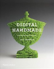 Digital Handmade : Craftsmanship and the New Industrial Revolution - Johnston, Lucy