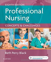 Professional Nursing: Concepts & Challenges, 8e - PhD, Beth Black RN MSN