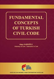 Fundamental Concepts of Turkish Civil Code - Sarıoğlu, Alpay