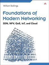 Foundations of Modern Networking: SDN, NFV, QoE, IoT, and Cloud - Stallings, William