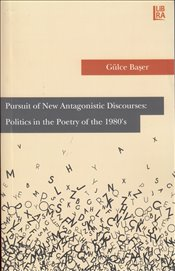 Pursuit of New Antagonistic Discourses : Politics in the Poetry of the 1980's - Başer, Gülce