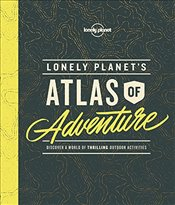 Lonely Planets Atlas of Adventure -